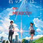 速報!今年の夏休みメキシコで「君の名は。」が映画館で観れるよ!